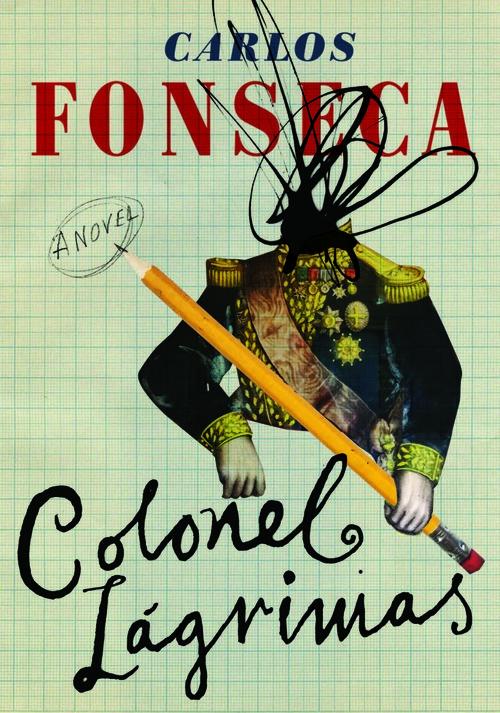 Colonel+Lágrimas,+by+Carlos+Fonseca+Suárez+-+9781632061034