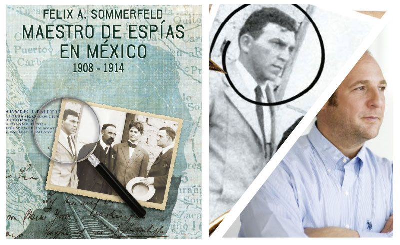 IN PLAIN SIGHT: FELIX A. SOMMERFELD, SPYMASTER IN MEXICO